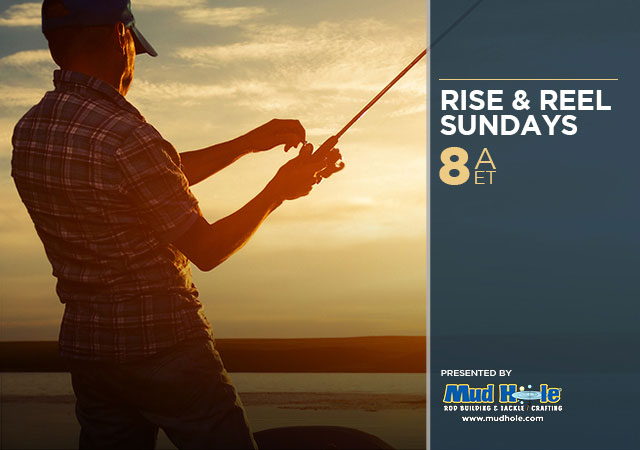 Rise & Reel Sundays Presented by Mudhole.com
