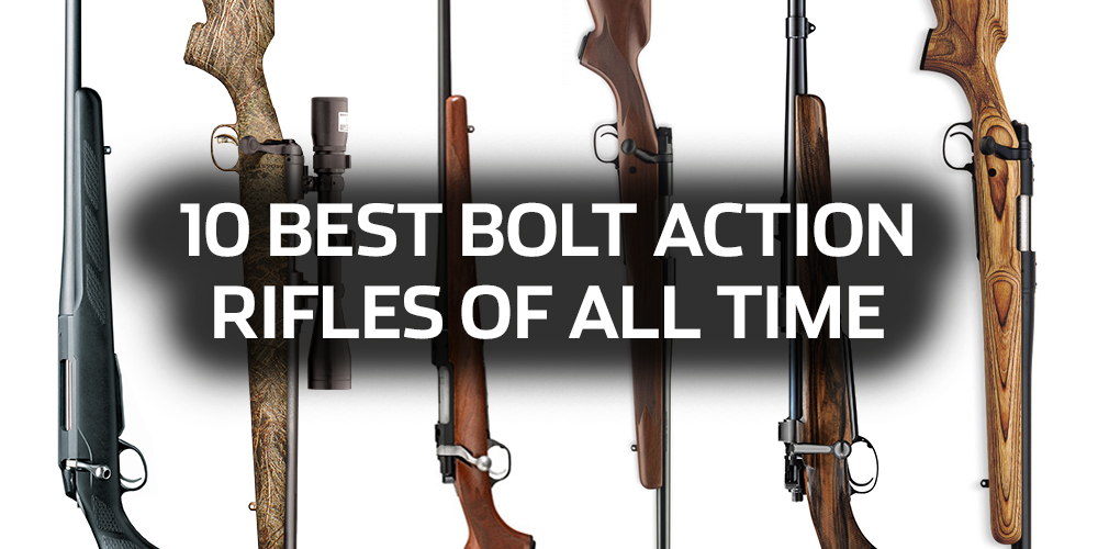 10 Best Bolt-Action Rifles of All Time