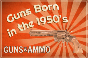 Like the guns featured in this article, Guns & Ammo magazine debuted in 1958.