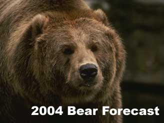 Click here to go to the 2004 Bear ForecastTOMORROW'S BEAR FORECAST?