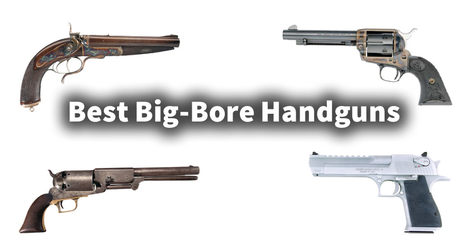 Best Big-Bore Handguns of All Time